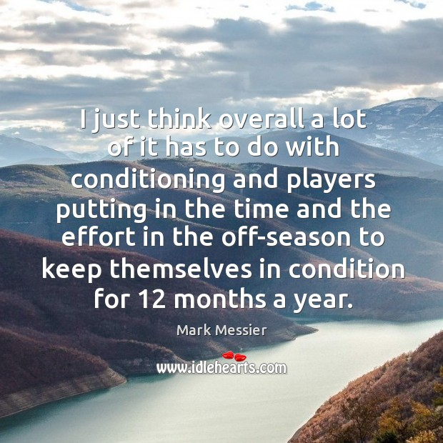 I just think overall a lot of it has to do with Mark Messier Picture Quote