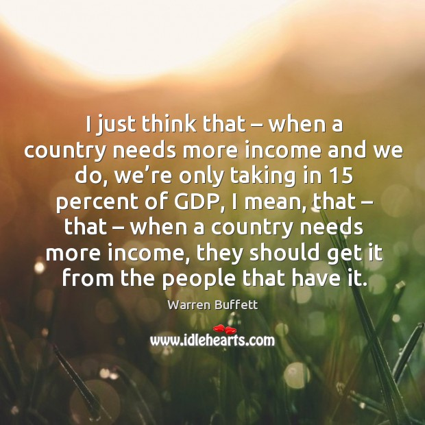 I just think that – when a country needs more income and we do Image