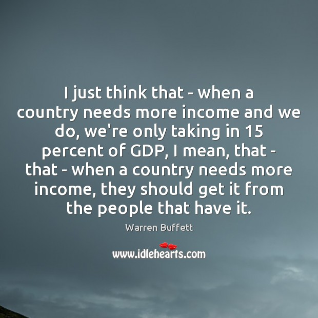 Image, I just think that – when a country needs more income and