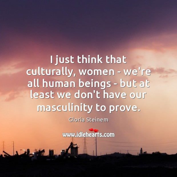 I just think that culturally, women – we're all human beings – Image