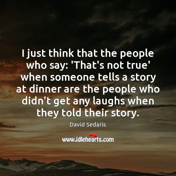 I just think that the people who say: 'That's not true' when Image