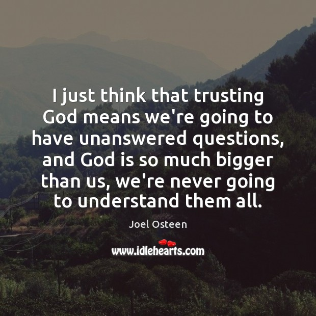 I just think that trusting God means we're going to have unanswered Image