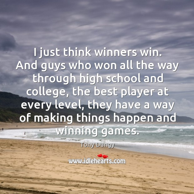 I just think winners win. And guys who won all the way through high school and college Image