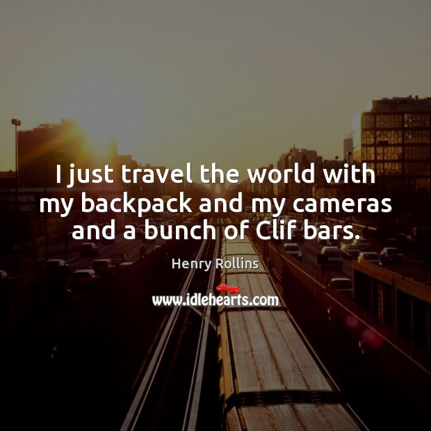 Image, I just travel the world with my backpack and my cameras and a bunch of Clif bars.