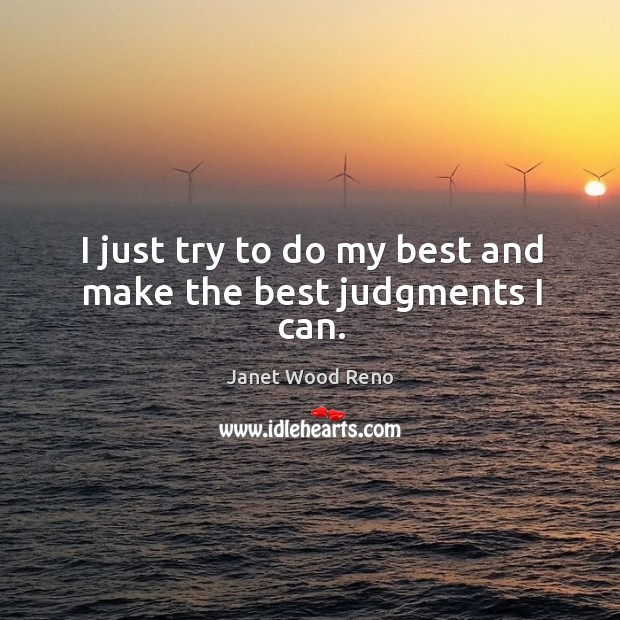 I just try to do my best and make the best judgments I can. Image