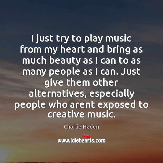 I just try to play music from my heart and bring as Image