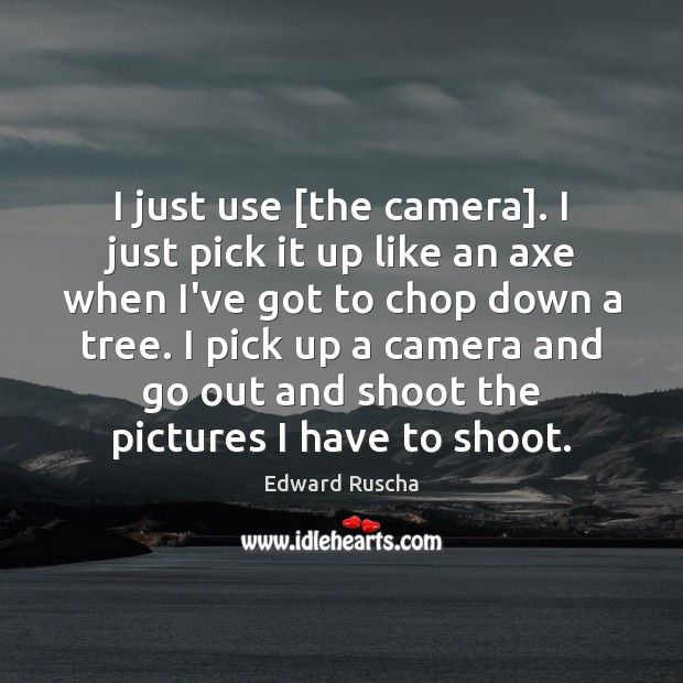 I just use [the camera]. I just pick it up like an Image