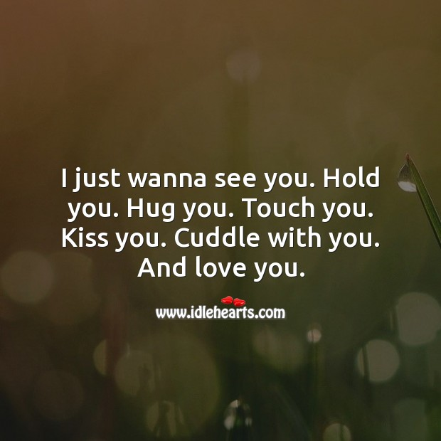 I just wanna see you. Hold you. Hug you. Touch you. Kiss you. Kiss You Quotes Image