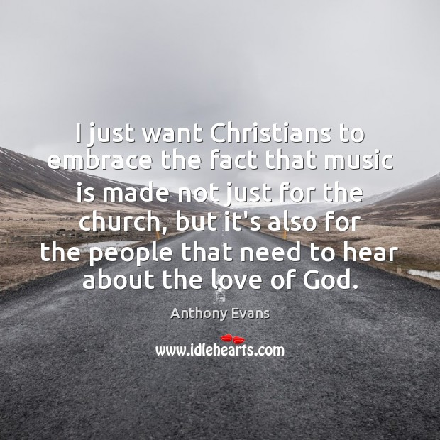 I just want Christians to embrace the fact that music is made Image