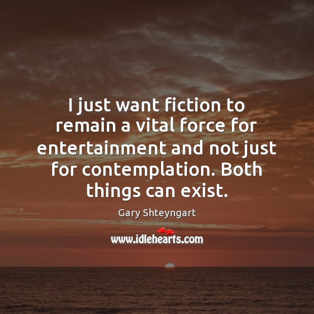 I just want fiction to remain a vital force for entertainment and Gary Shteyngart Picture Quote