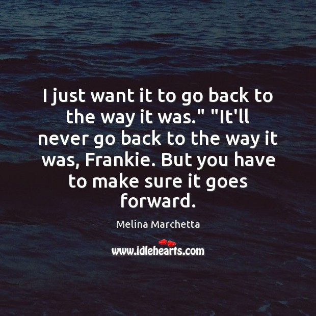"""I just want it to go back to the way it was."""" """" Melina Marchetta Picture Quote"""