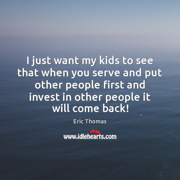 I just want my kids to see that when you serve and Image
