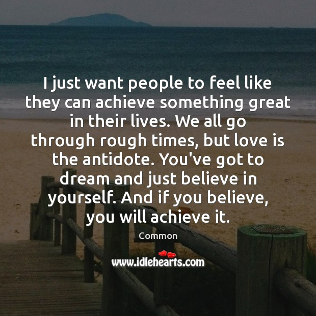 I just want people to feel like they can achieve something great Believe in Yourself Quotes Image