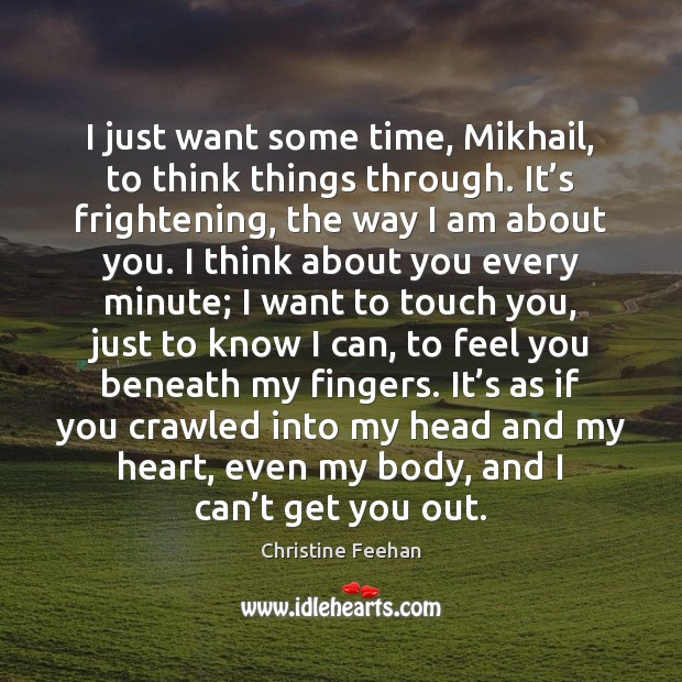 I just want some time, Mikhail, to think things through. It's Christine Feehan Picture Quote