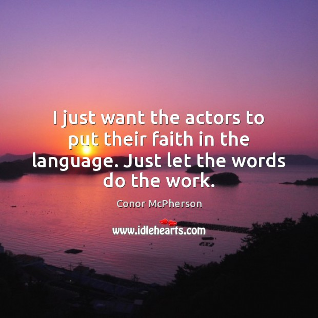 Image, I just want the actors to put their faith in the language. Just let the words do the work.