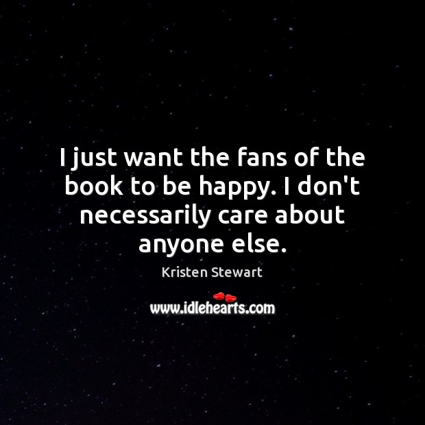 I just want the fans of the book to be happy. I don't necessarily care about anyone else. Image