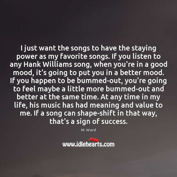 I just want the songs to have the staying power as my Image