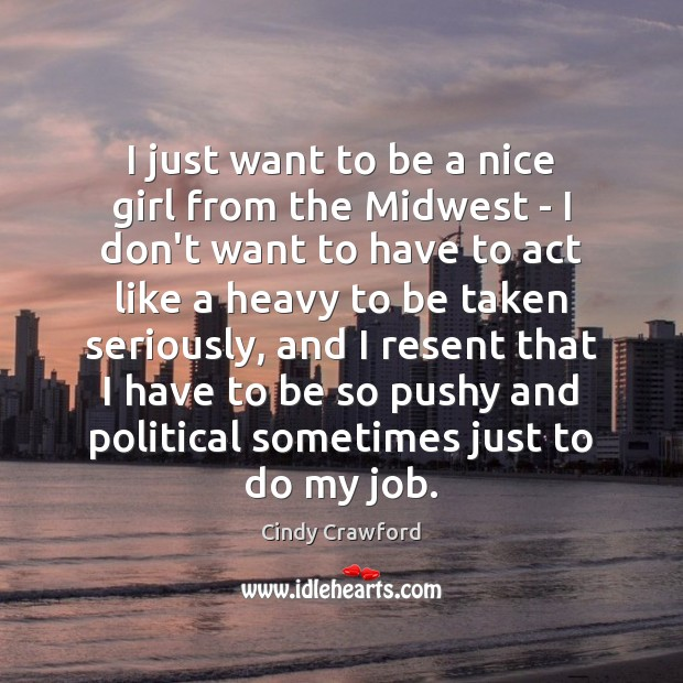 I just want to be a nice girl from the Midwest – Cindy Crawford Picture Quote