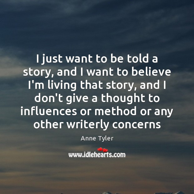 I just want to be told a story, and I want to Anne Tyler Picture Quote