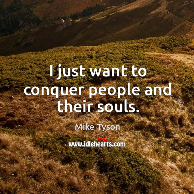 Image, I just want to conquer people and their souls.