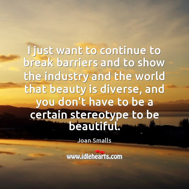 I just want to continue to break barriers and to show the Beauty Quotes Image