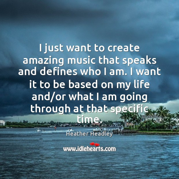 Image, I just want to create amazing music that speaks and defines who