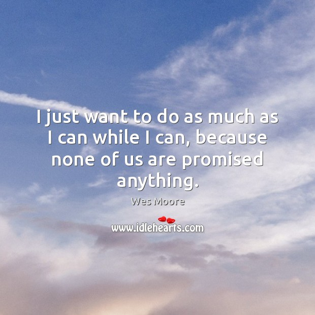 I just want to do as much as I can while I can, because none of us are promised anything. Image