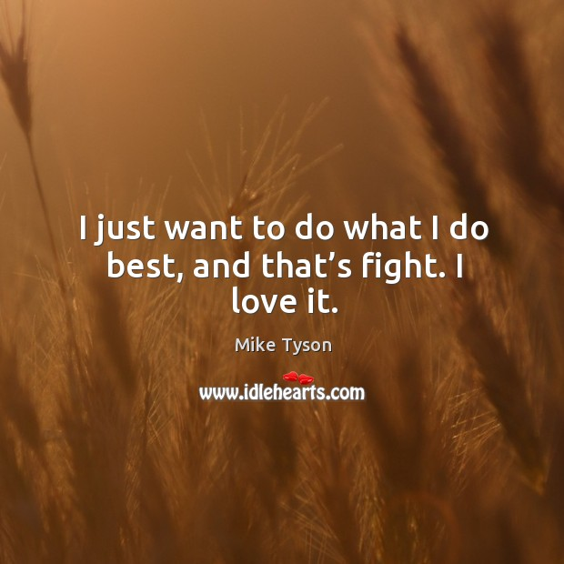 Image, I just want to do what I do best, and that's fight. I love it.
