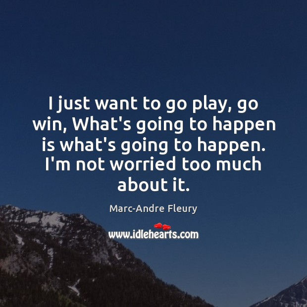 I just want to go play, go win, What's going to happen Image