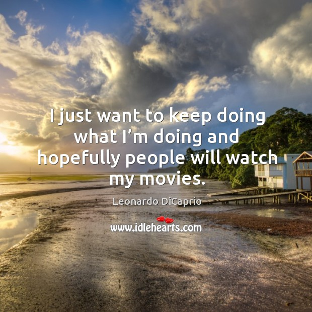 I just want to keep doing what I'm doing and hopefully people will watch my movies. Image