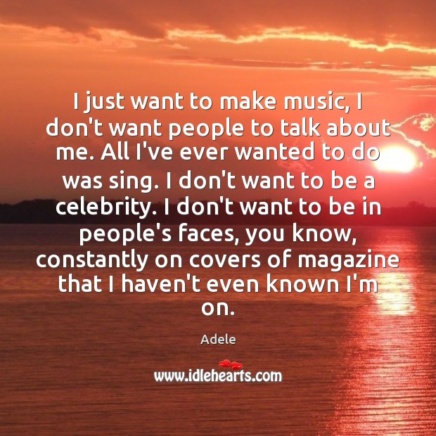 I just want to make music, I don't want people to talk Adele Picture Quote