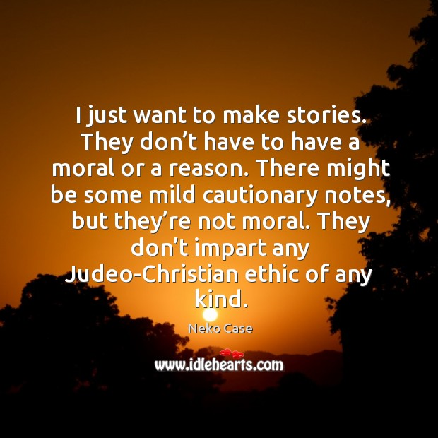 I just want to make stories. They don't have to have a moral or a reason. Image