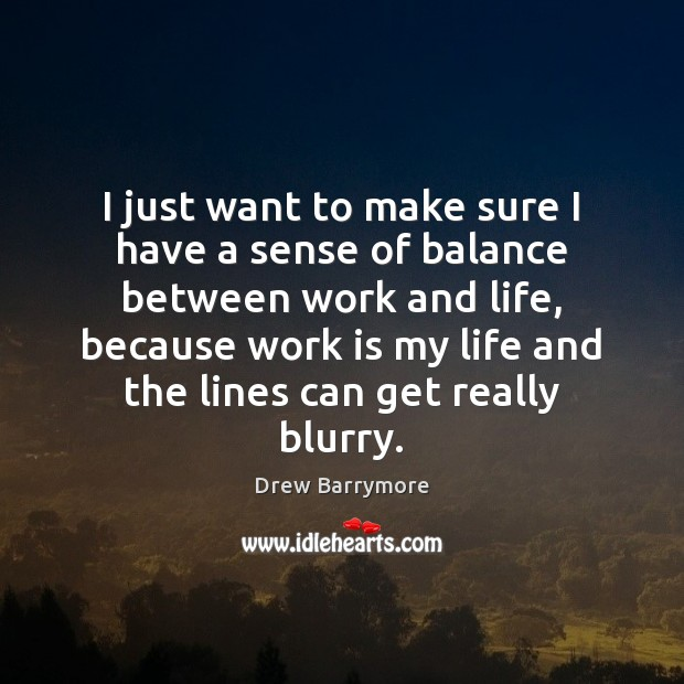 I just want to make sure I have a sense of balance Drew Barrymore Picture Quote