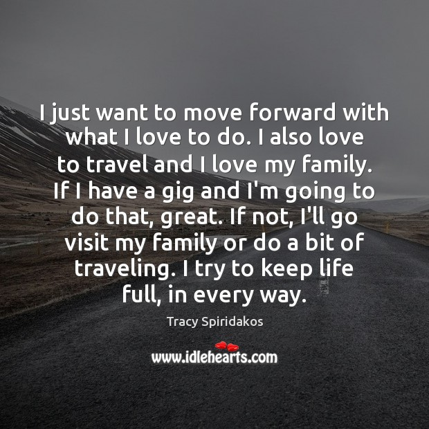 I just want to move forward with what I love to do. Image
