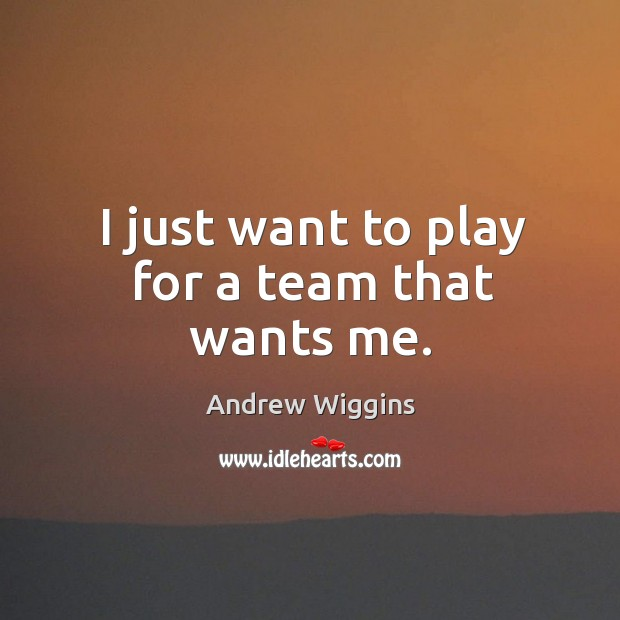 I just want to play for a team that wants me. Image