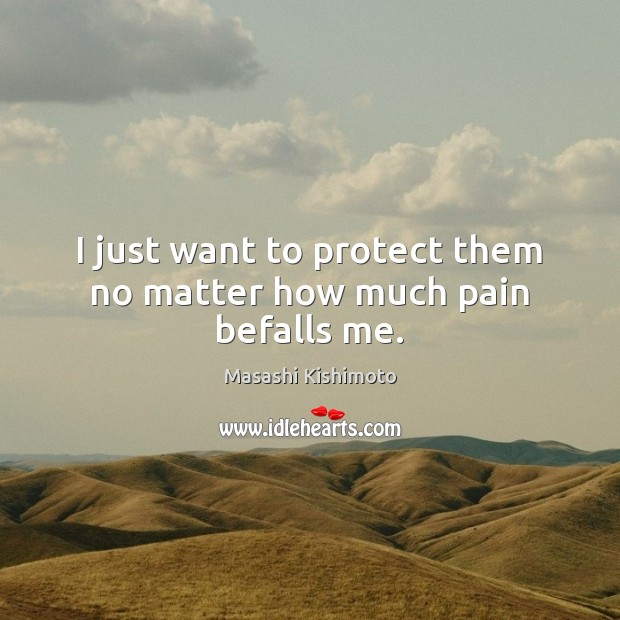 I just want to protect them no matter how much pain befalls me. Image