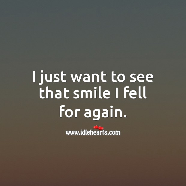 I just want to see that smile I fell for again. Smile Quotes Image
