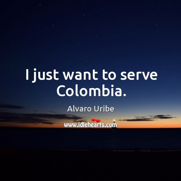 Image, I just want to serve colombia.