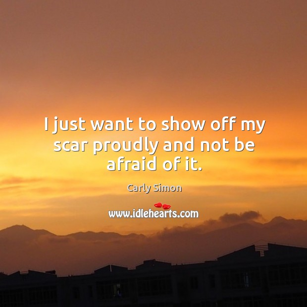 I just want to show off my scar proudly and not be afraid of it. Image