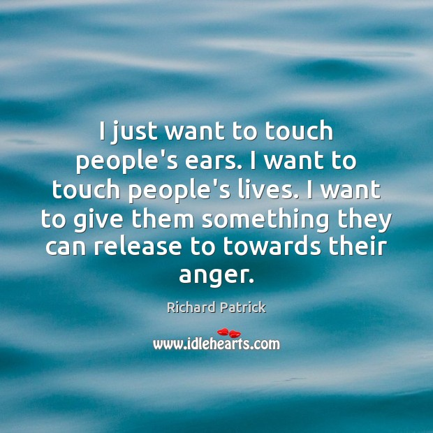 I just want to touch people's ears. I want to touch people's Image