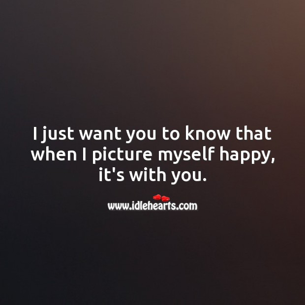 Image, I just want you to know that when I picture myself happy, it's with you.