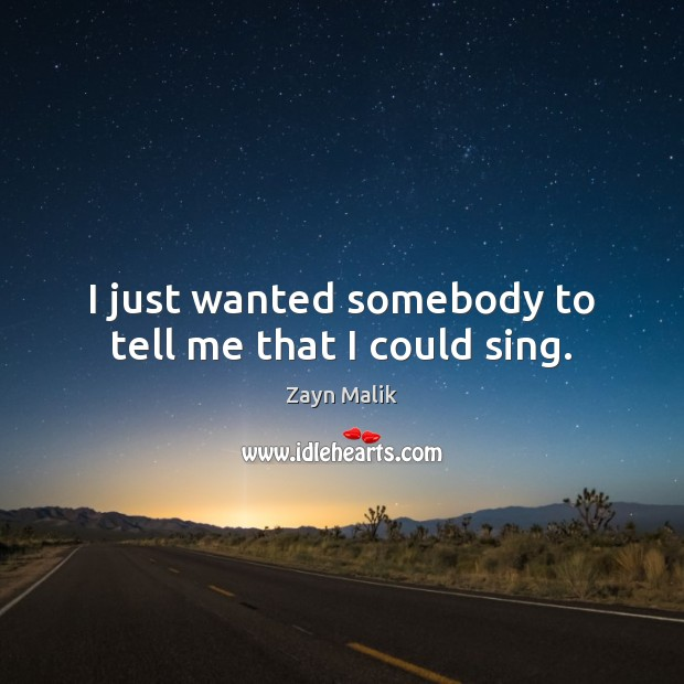 I just wanted somebody to tell me that I could sing. Image