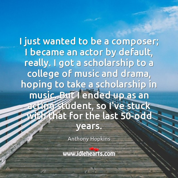 I just wanted to be a composer; I became an actor by Image