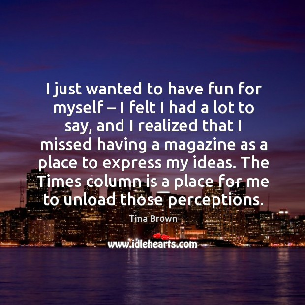 I just wanted to have fun for myself – I felt I had a lot to say, and I realized that I missed having a magazine Image