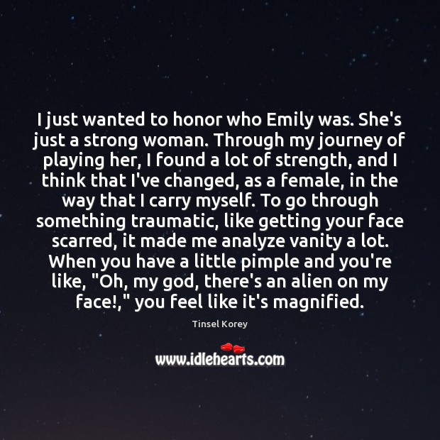 I just wanted to honor who Emily was. She's just a strong Women Quotes Image