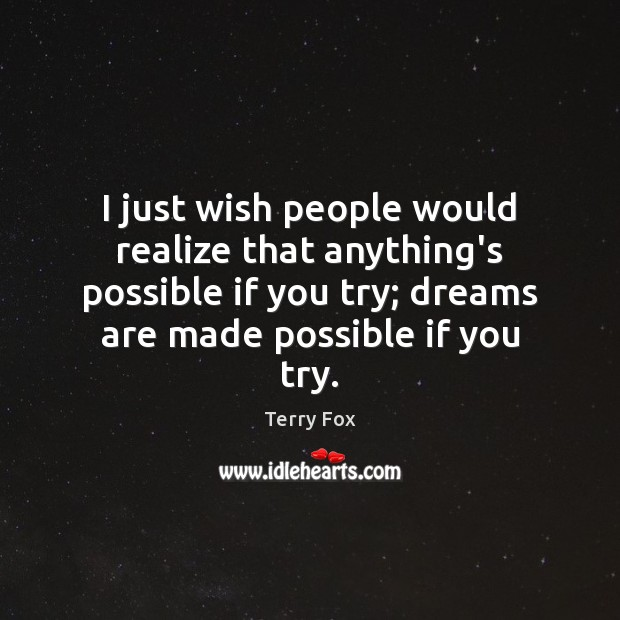 I just wish people would realize that anything's possible if you try; Image