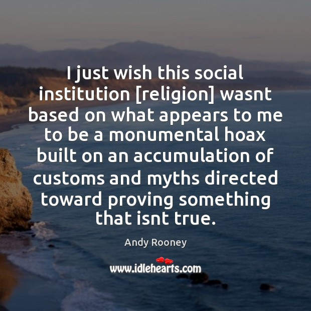 I just wish this social institution [religion] wasnt based on what appears Image