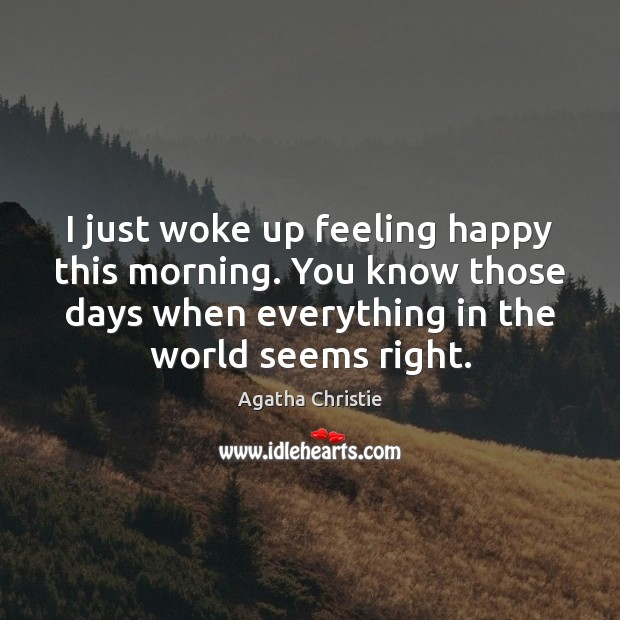 Image, I just woke up feeling happy this morning. You know those days