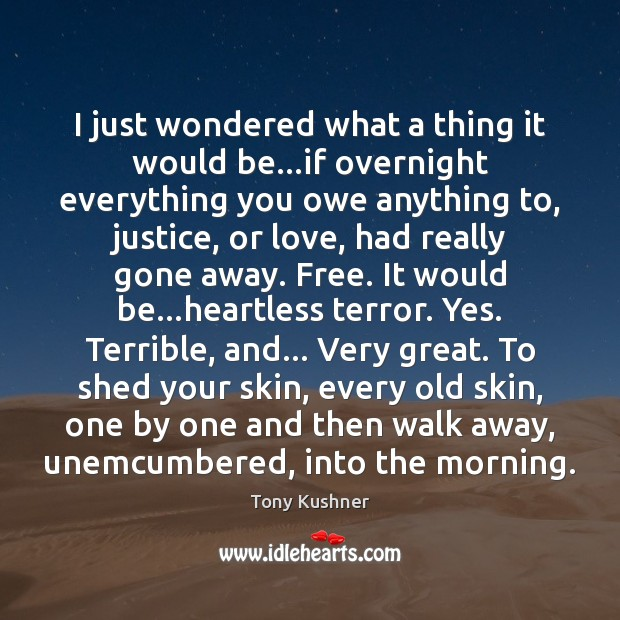 I just wondered what a thing it would be…if overnight everything Image