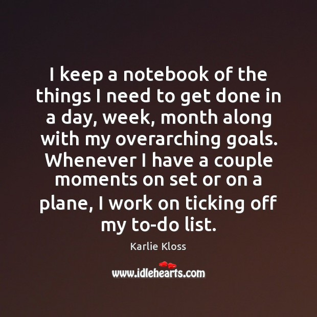 I keep a notebook of the things I need to get done Karlie Kloss Picture Quote